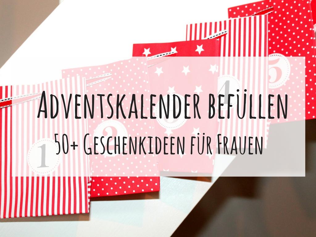DIY Adventskalender befüllen - die Besten 50+ Geschenkideen für Frauen